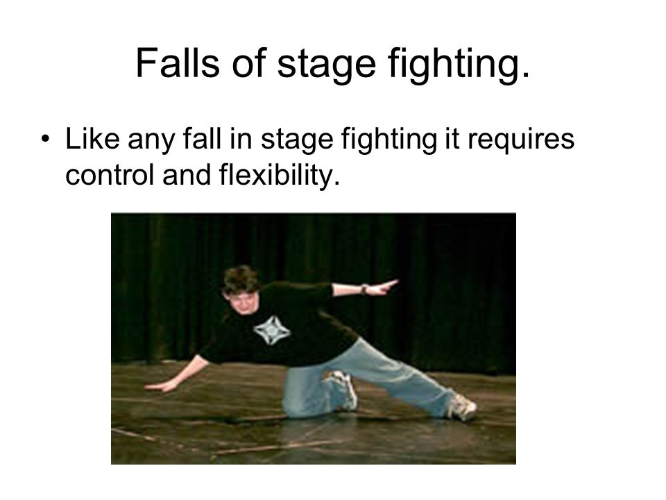 Falls of stage fighting. Like any fall in stage fighting it requires control and flexibility.