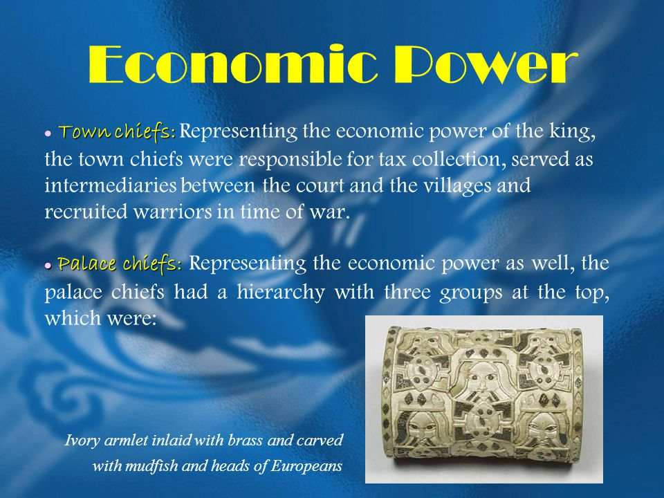 Economic Power Town chiefs: Town chiefs: Representing the economic power of the king, the town chiefs were responsible for tax collection, served as i