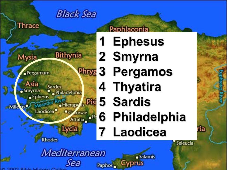 1 Ephesus 2 Smyrna 3 Pergamos 4 Thyatira 5 Sardis 6 Philadelphia 7 Laodicea