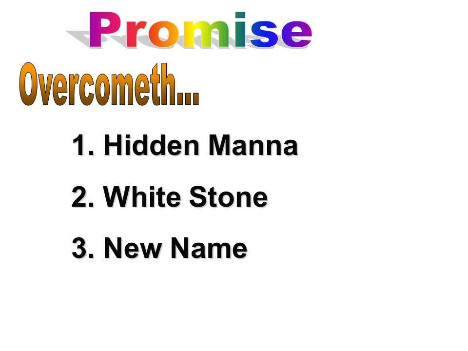 1. Hidden Manna 2. White Stone 3. New Name