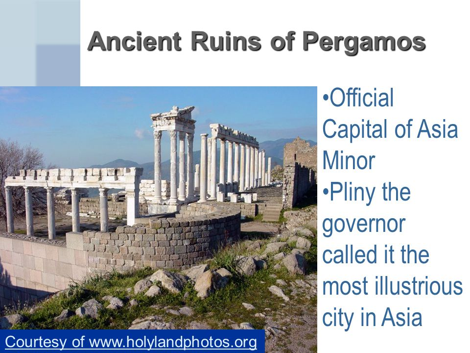 Ancient Ruins of Pergamos Official Capital of Asia Minor Pliny the governor called it the most illustrious city in Asia Courtesy of www.holylandphotos