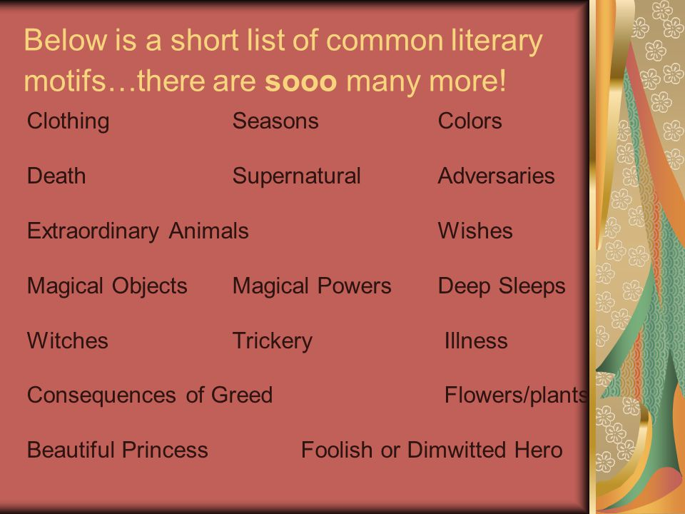 Below is a short list of common literary motifs…there are sooo many more! ClothingSeasonsColors DeathSupernatural Adversaries Extraordinary AnimalsWis