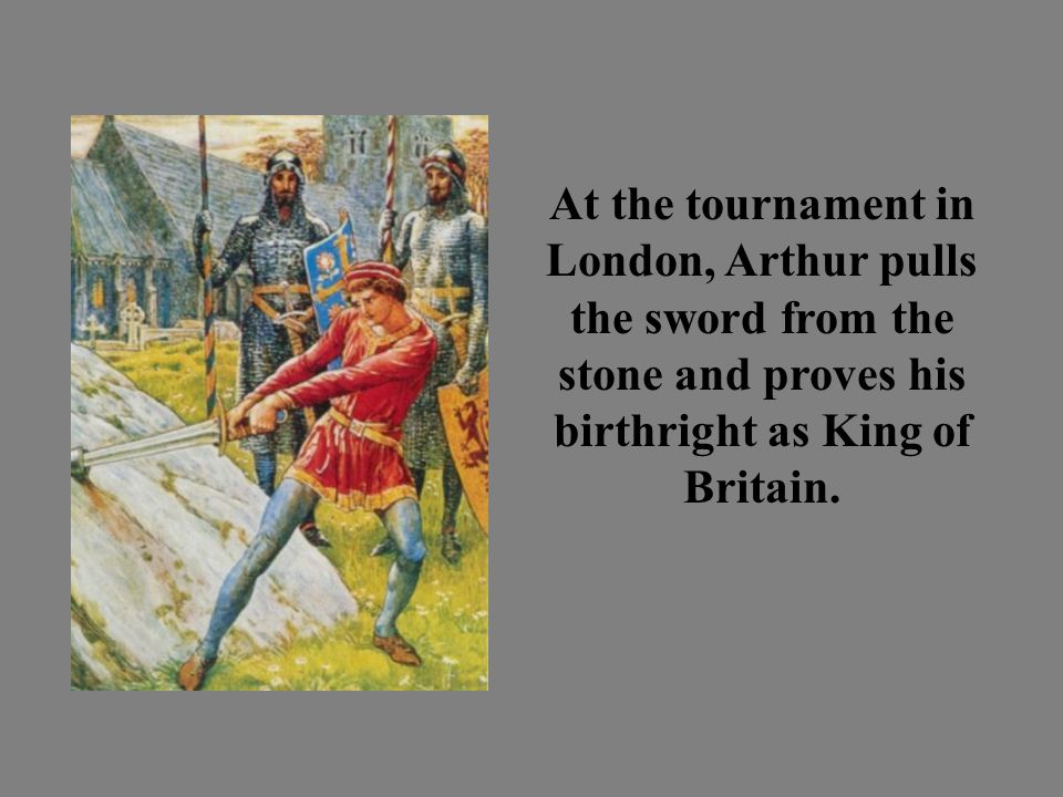 At the tournament in London, Arthur pulls the sword from the stone and proves his birthright as King of Britain.