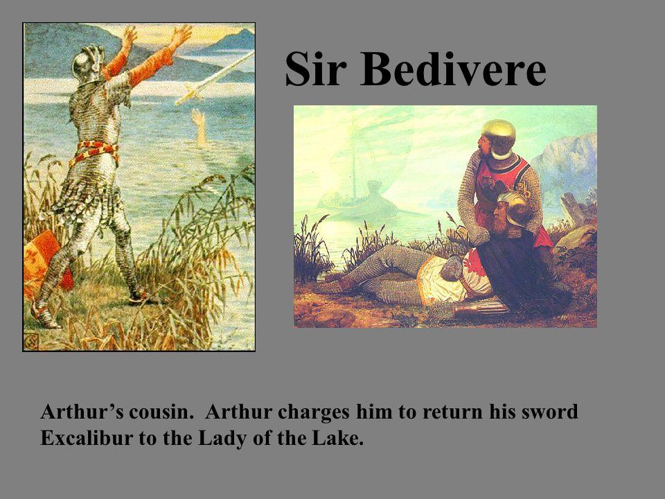 Sir Bedivere Arthur's cousin.