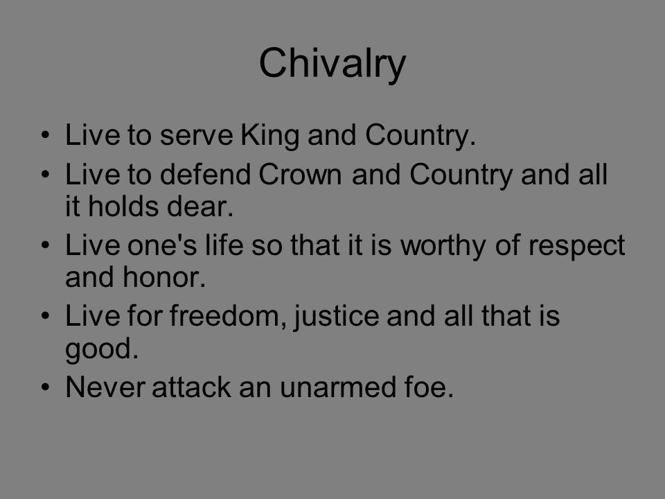 Chivalry Live to serve King and Country. Live to defend Crown and Country and all it holds dear.