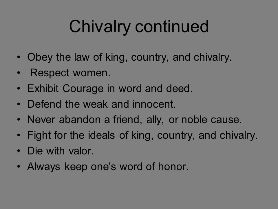 Chivalry continued Obey the law of king, country, and chivalry.