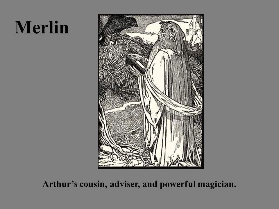 Merlin Arthur's cousin, adviser, and powerful magician.