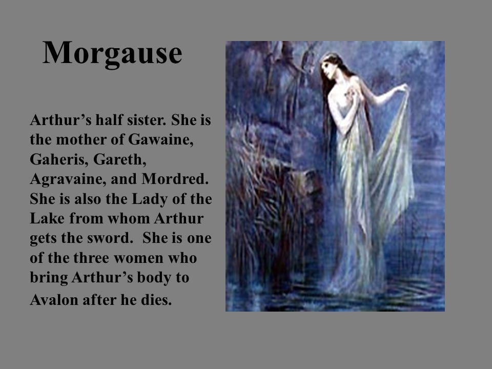 Morgause Arthur's half sister.