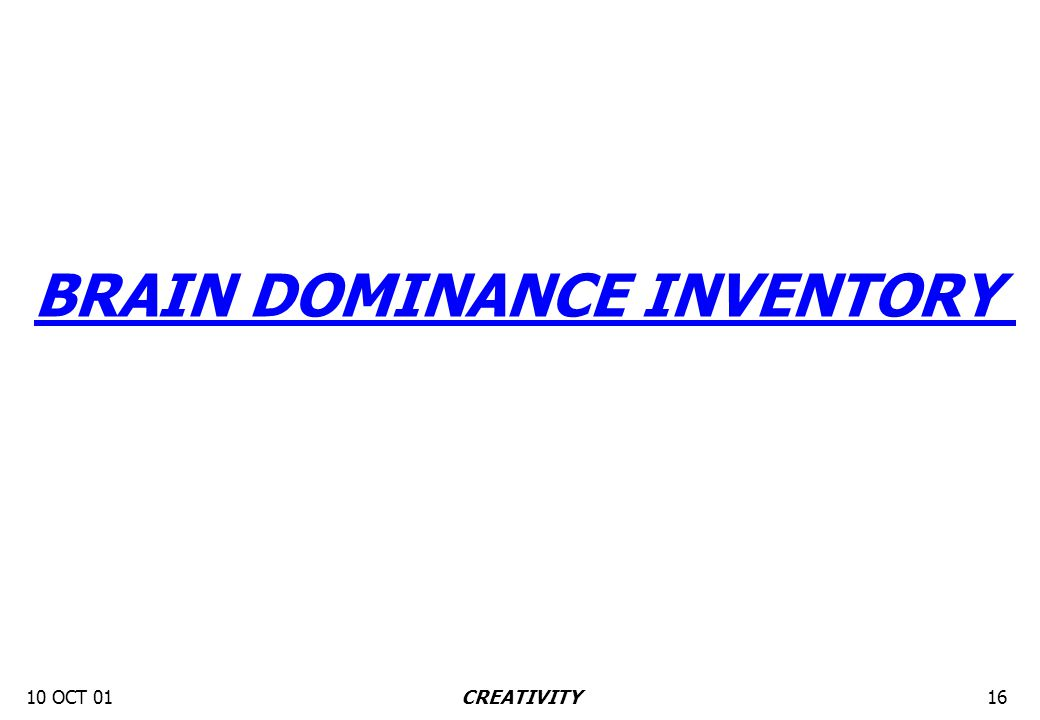 10 OCT 0116CREATIVITY BRAIN DOMINANCE INVENTORY