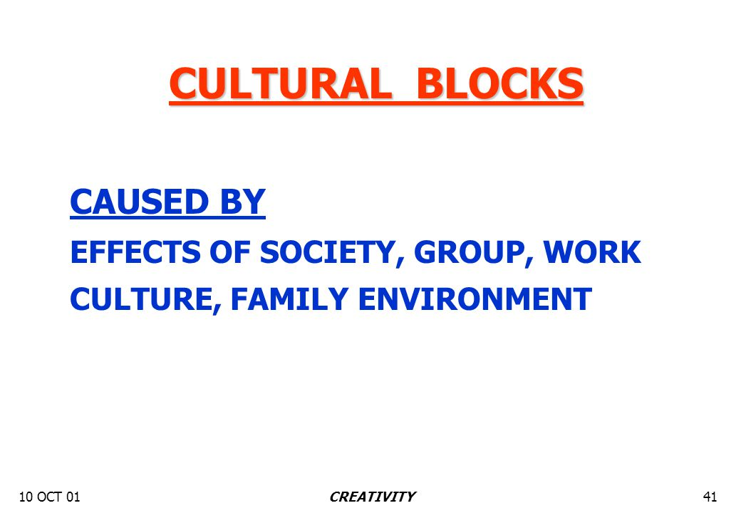 10 OCT 0141CREATIVITY CULTURAL BLOCKS CAUSED BY EFFECTS OF SOCIETY, GROUP, WORK CULTURE, FAMILY ENVIRONMENT