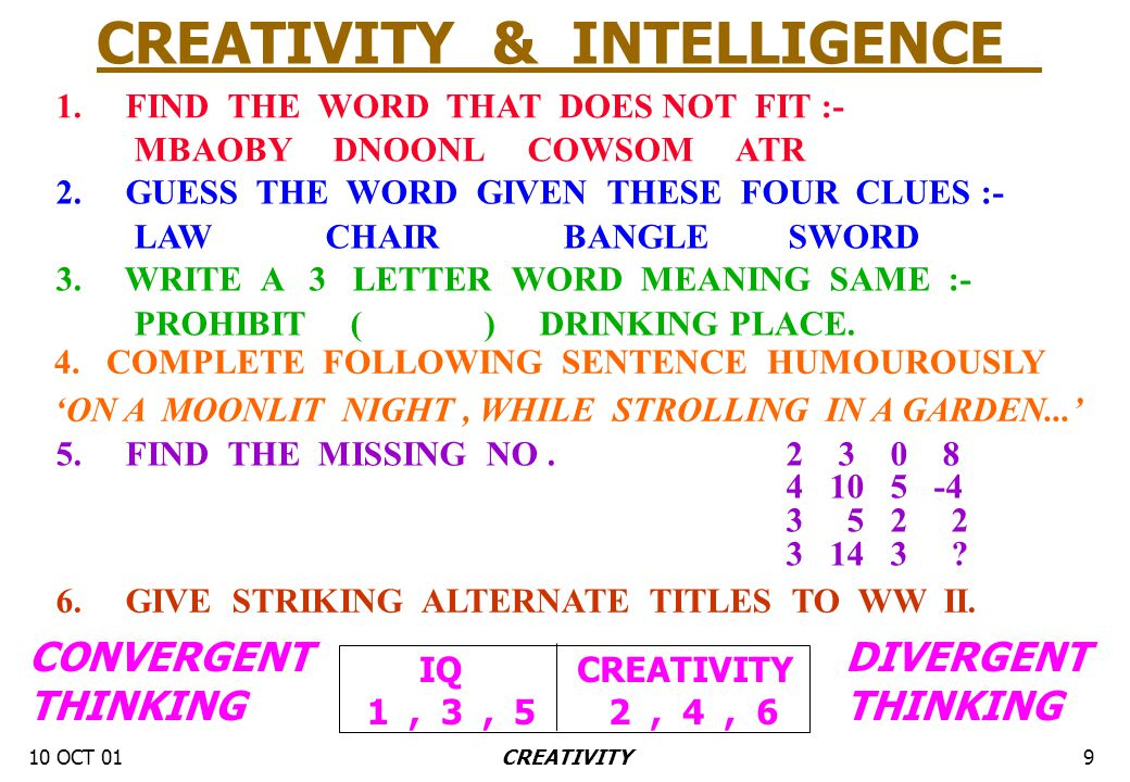 10 OCT 019CREATIVITY CREATIVITY & INTELLIGENCE 1. FIND THE WORD THAT DOES NOT FIT :- MBAOBY DNOONL COWSOM ATR CONVERGENT THINKING DIVERGENT THINKING I