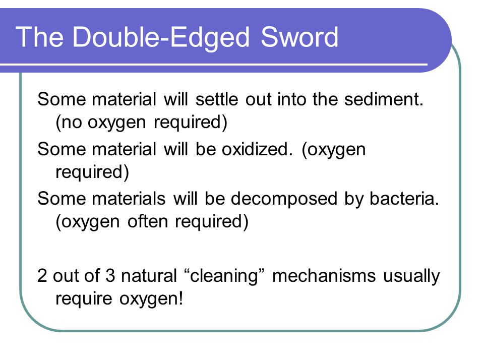 The Double-Edged Sword Some material will settle out into the sediment.