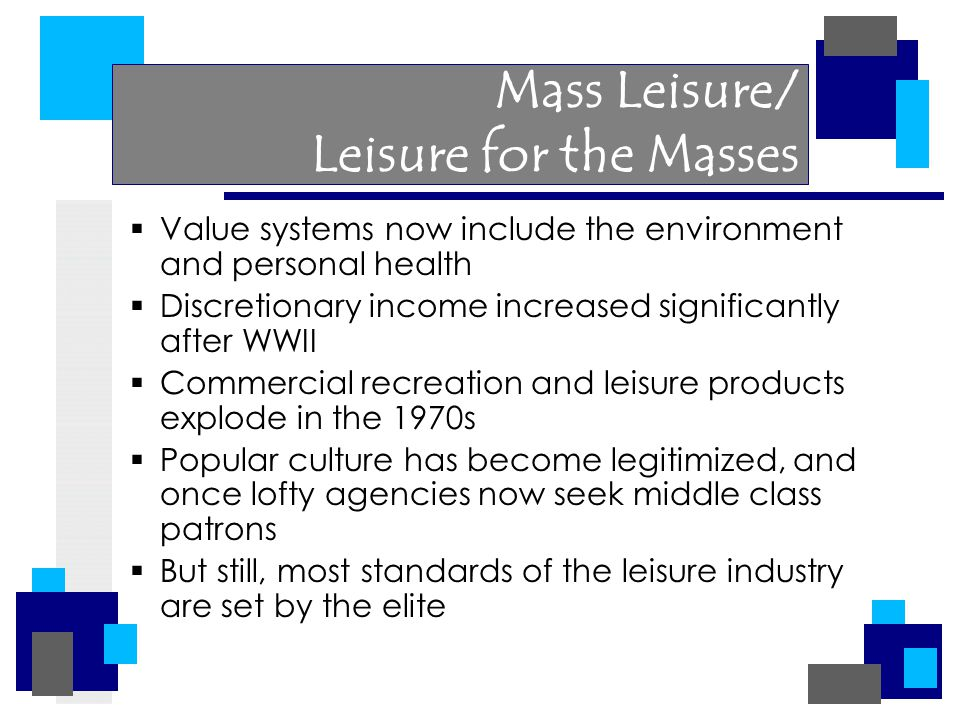Mass Leisure/ Leisure for the Masses  Value systems now include the environment and personal health  Discretionary income increased significantly af