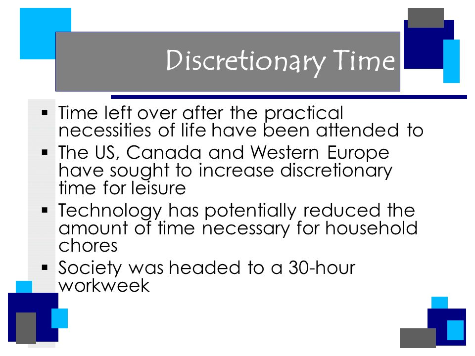Discretionary Time  Time left over after the practical necessities of life have been attended to  The US, Canada and Western Europe have sought to i