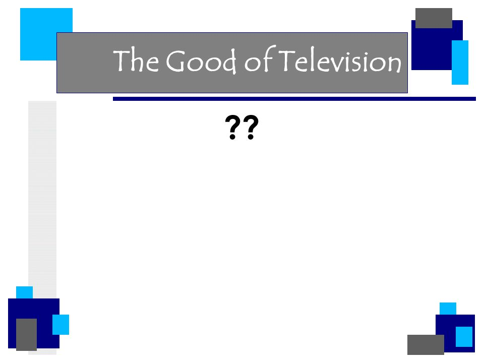 The Good of Television