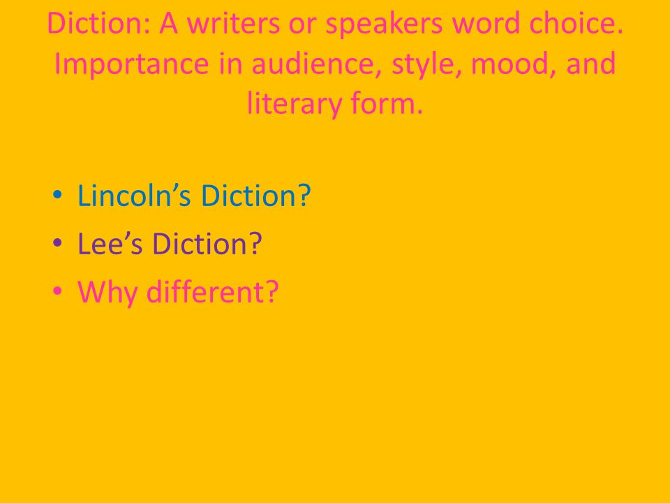Diction: A writers or speakers word choice. Importance in audience, style, mood, and literary form.