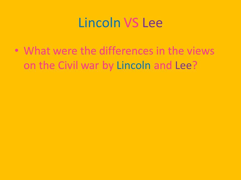 Lincoln VS Lee What were the differences in the views on the Civil war by Lincoln and Lee?