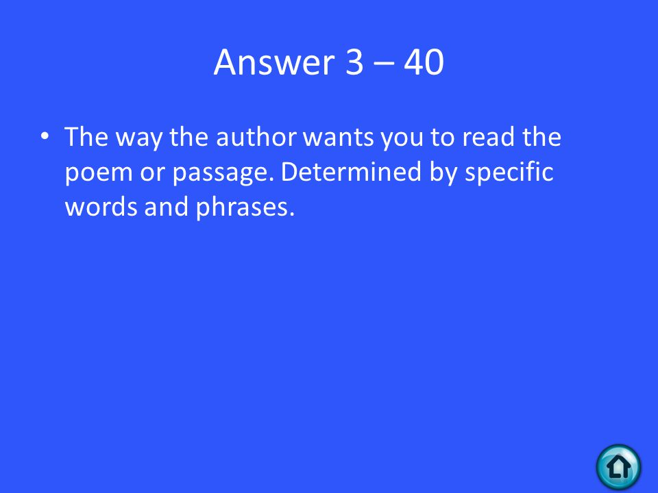 Answer 3 – 40 The way the author wants you to read the poem or passage.