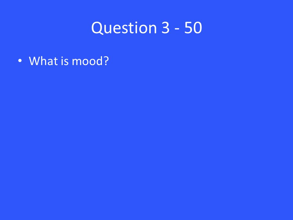 Question 3 - 50 What is mood