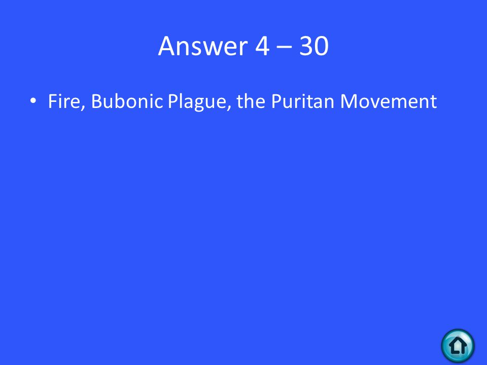 Answer 4 – 30 Fire, Bubonic Plague, the Puritan Movement