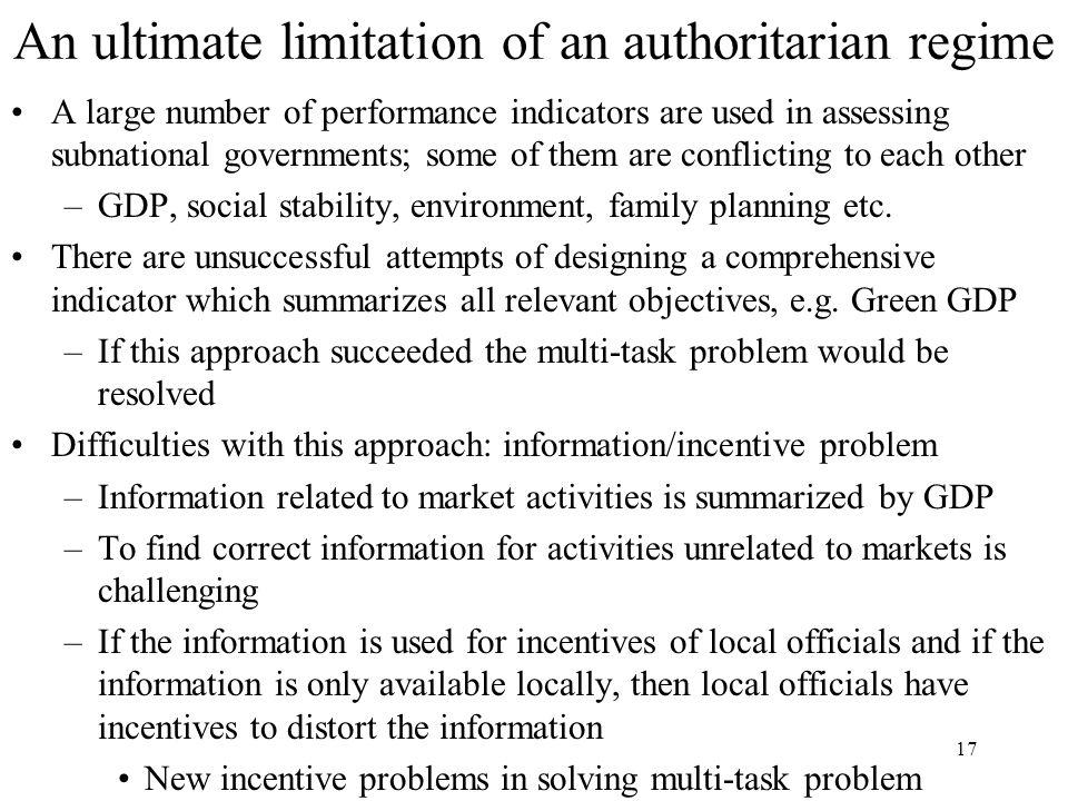 An ultimate limitation of an authoritarian regime A large number of performance indicators are used in assessing subnational governments; some of them are conflicting to each other –GDP, social stability, environment, family planning etc.