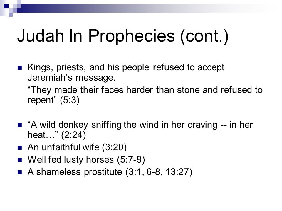 Judah In Prophecies (cont.) Kings, priests, and his people refused to accept Jeremiah's message.