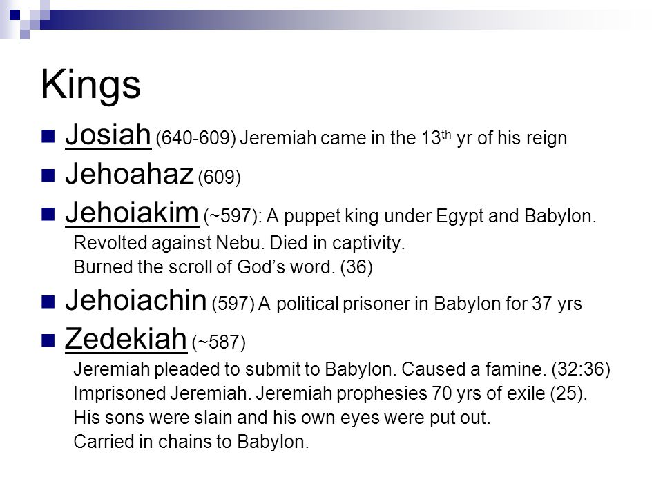 Invasions Josiah (640-609) Jehoahaz (609) Jehoiakim (~597) Babylon becomes a super power nation.