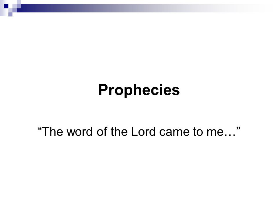 Prophecies The word of the Lord came to me…