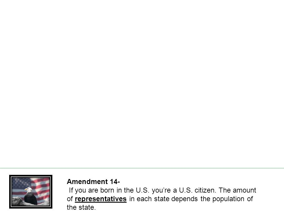 Amendment 14- If you are born in the U.S. you're a U.S.