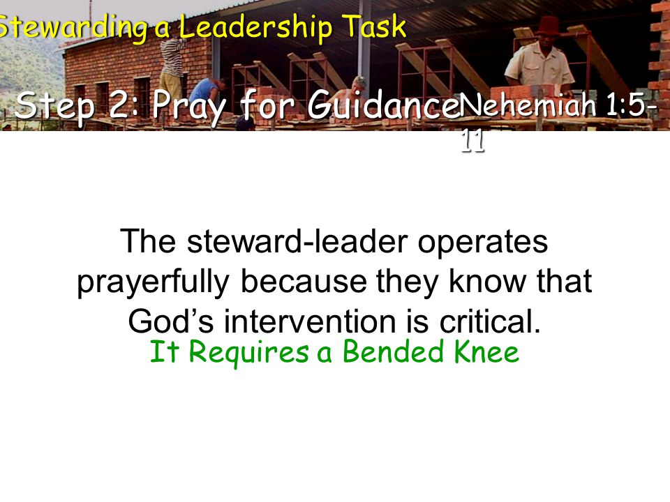 The steward-leader operates prayerfully because they know that God's intervention is critical.