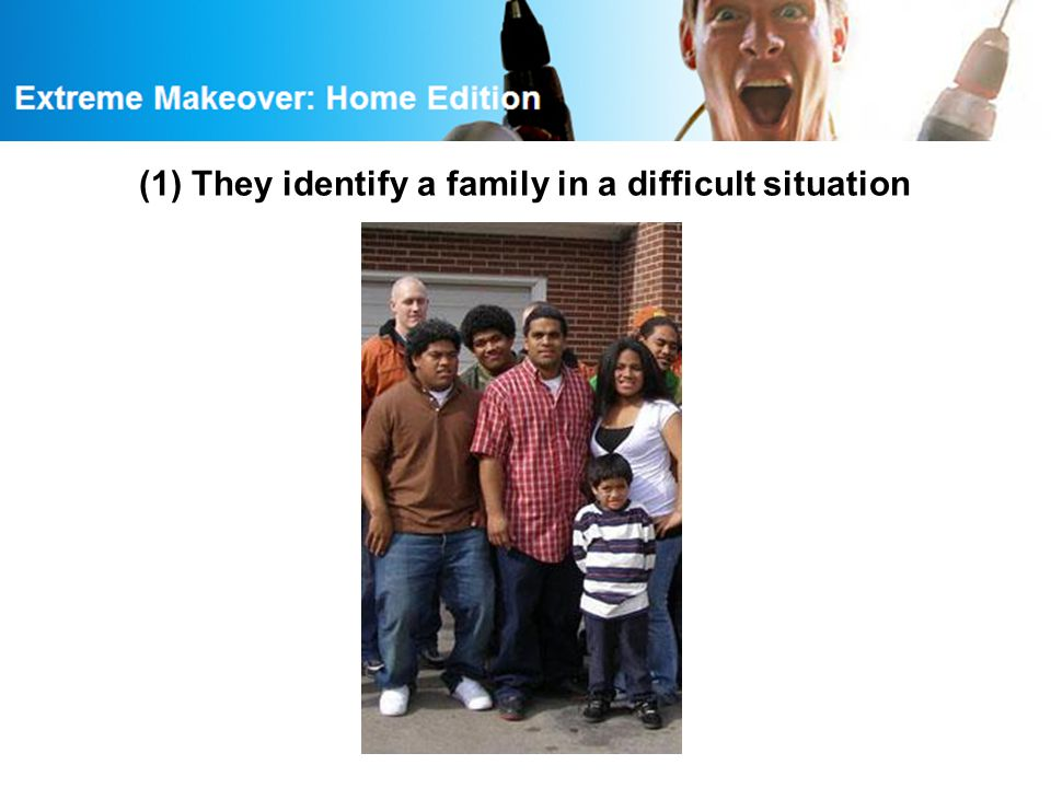 (1) They identify a family in a difficult situation