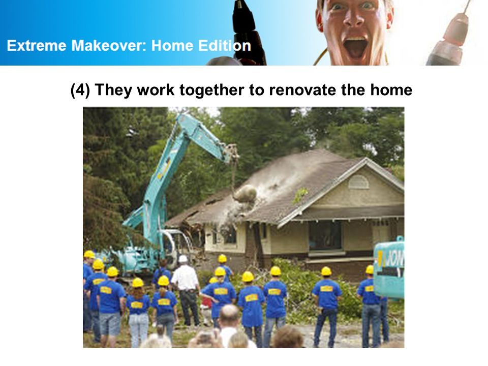 (4) They work together to renovate the home