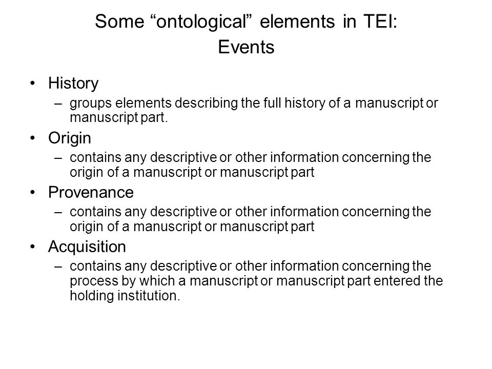 Some ontological elements in TEI: Events History –groups elements describing the full history of a manuscript or manuscript part.