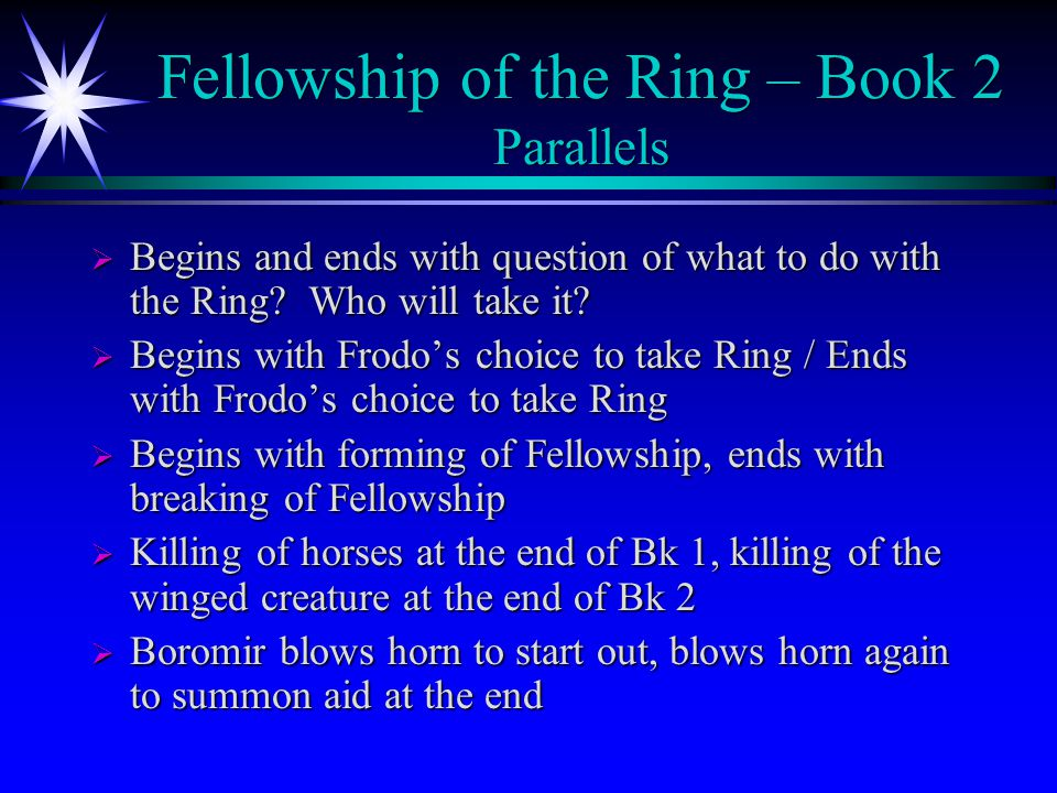 Fellowship of the Ring – Book 2 Parallels  Begins and ends with question of what to do with the Ring.