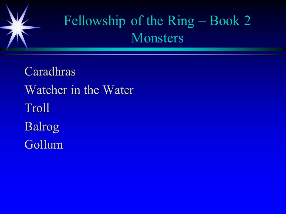 Fellowship of the Ring – Book 2 Monsters Caradhras Watcher in the Water TrollBalrogGollum