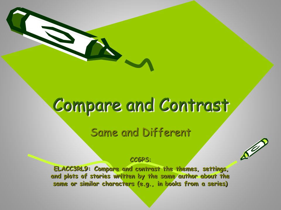 Compare and Contrast Same and Different CCGPS: ELACC3RL9: Compare and contrast the themes, settings, and plots of stories written by the same author a