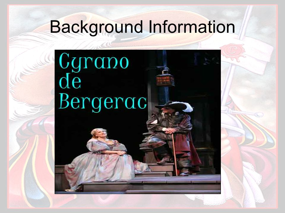 Background Theater during Rostand's day was mostly grim and realistic Cyrano was groundbreaking because its hero was anything but realistic and was swashbuckling at its finest Its Romantic nature was a breath of fresh air