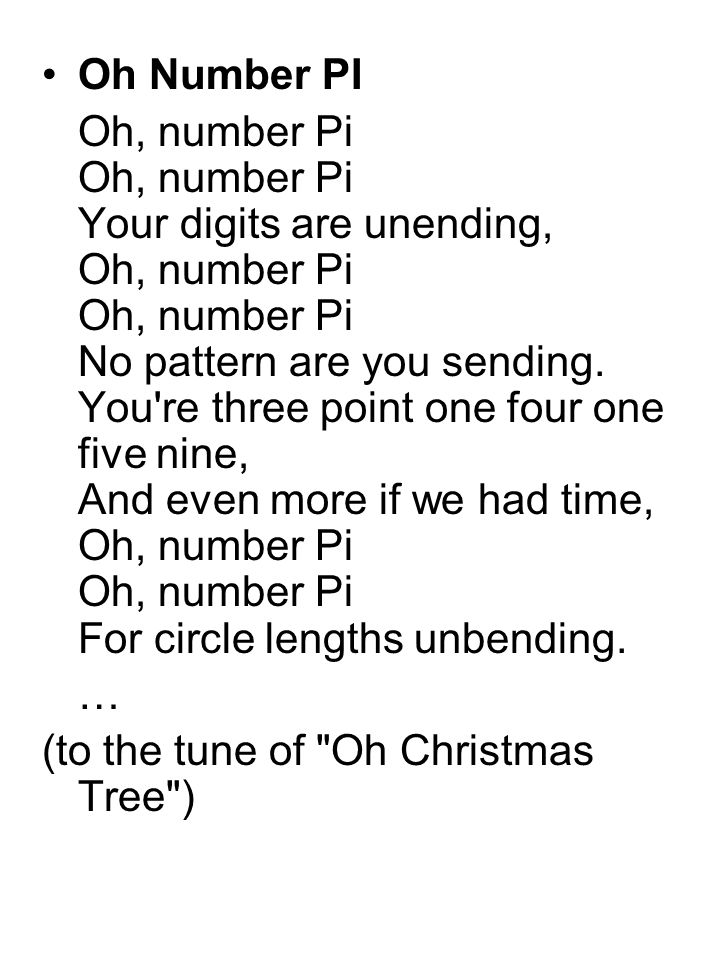 Oh Number PI Oh, number Pi Oh, number Pi Your digits are unending, Oh, number Pi Oh, number Pi No pattern are you sending.
