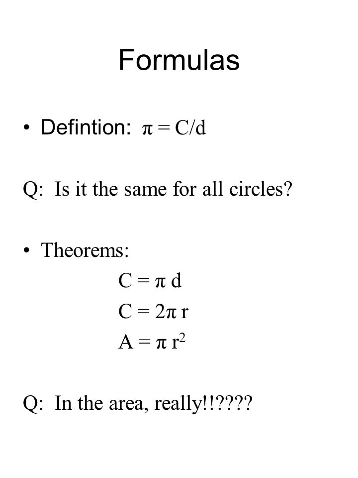 Formulas Defintion: π = C/d Q: Is it the same for all circles.