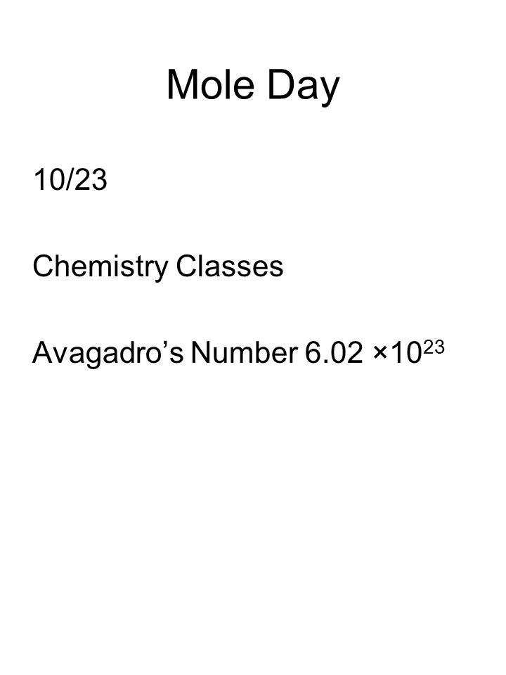 Mole Day 10/23 Chemistry Classes Avagadro's Number 6.02 ×10 23