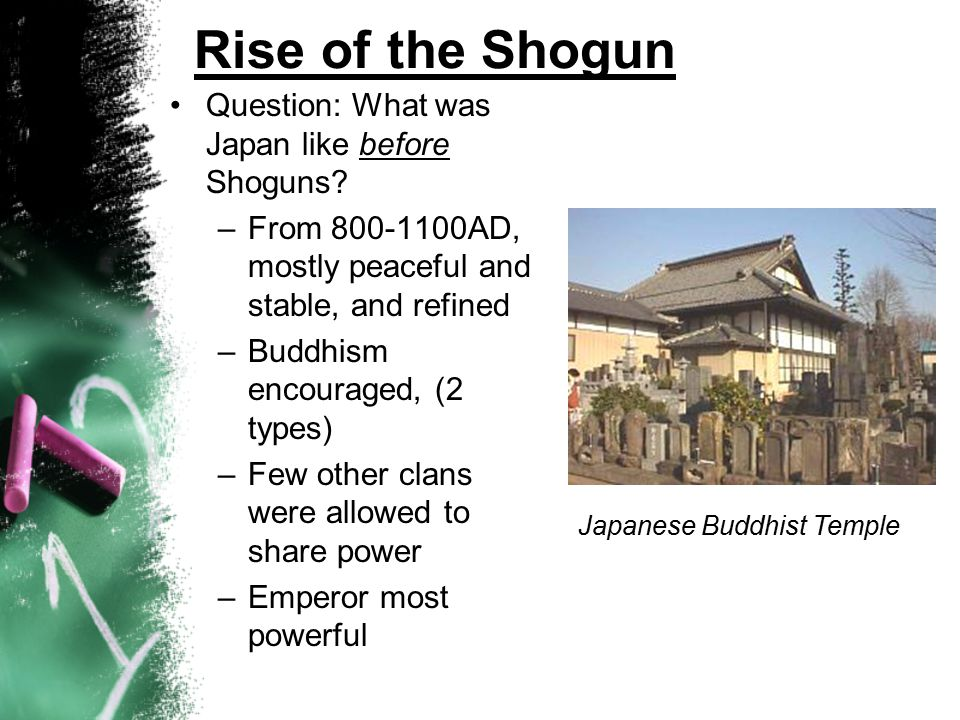 Rise of the Shogun Question: What was Japan like before Shoguns.