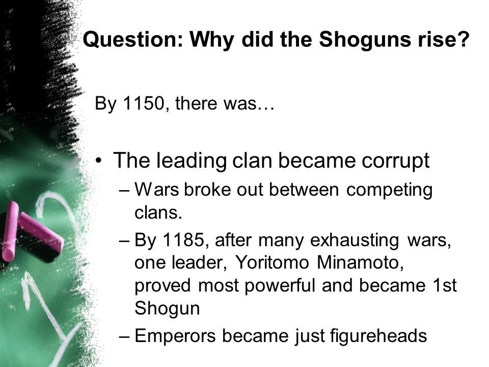 Question: Why did the Shoguns rise.