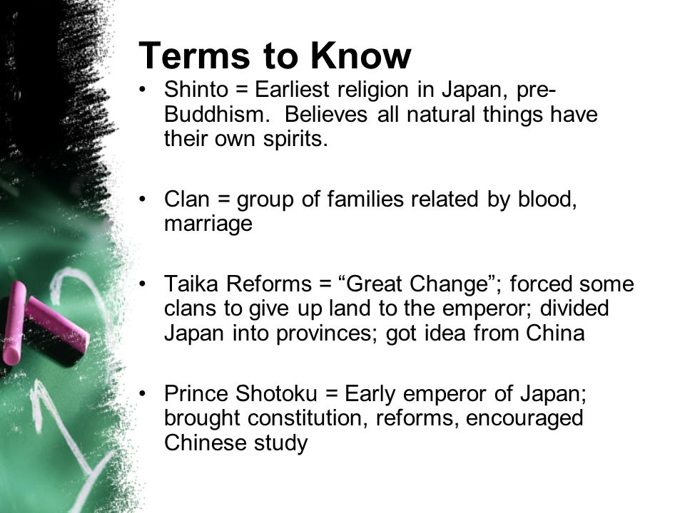 Terms to Know Shinto = Earliest religion in Japan, pre- Buddhism.