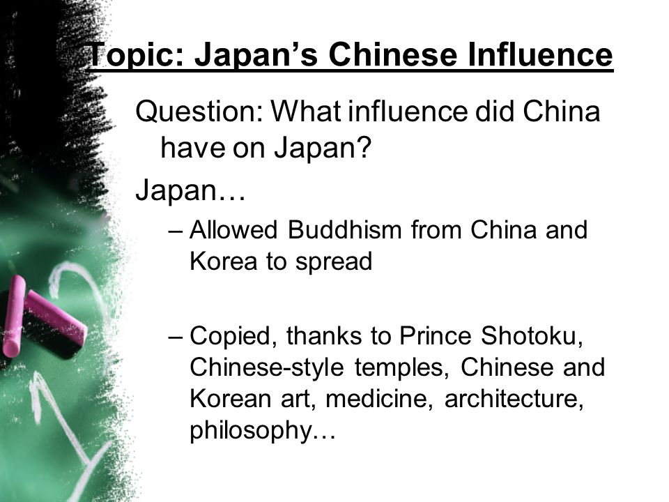 Topic: Japan's Chinese Influence Question: What influence did China have on Japan.