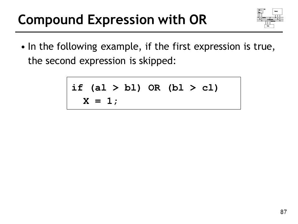 88 Compound Expression with OR cmp al,bl ; is AL > BL.