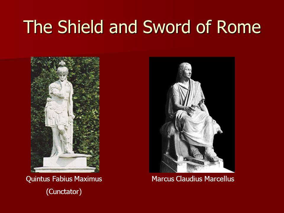 The Shield and Sword of Rome Quintus Fabius Maximus (Cunctator) Marcus Claudius Marcellus
