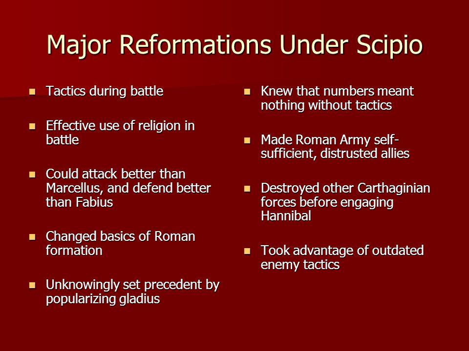 Major Reformations Under Scipio Tactics during battle Tactics during battle Effective use of religion in battle Effective use of religion in battle Co