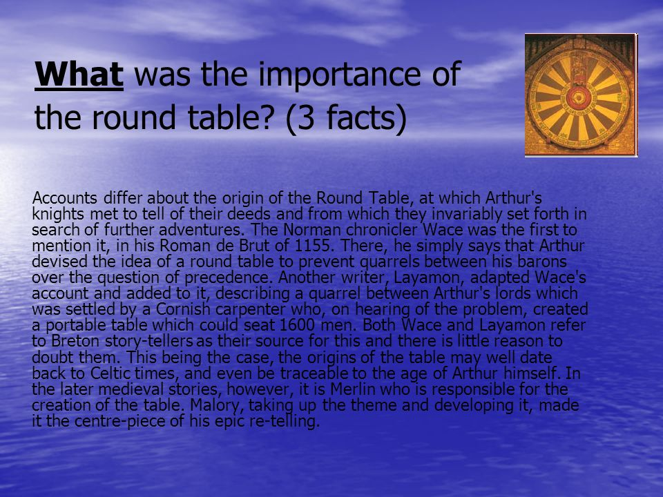 What was the importance of the round table? (3 facts) Accounts differ about the origin of the Round Table, at which Arthur's knights met to tell of th