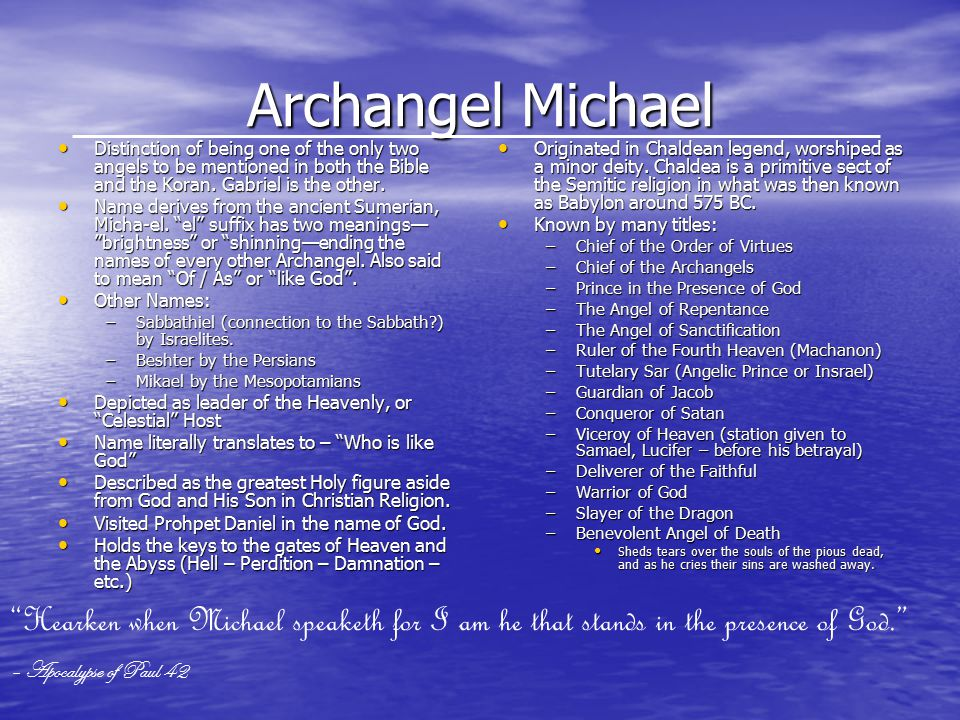 Archangel Michael Distinction of being one of the only two angels to be mentioned in both the Bible and the Koran.