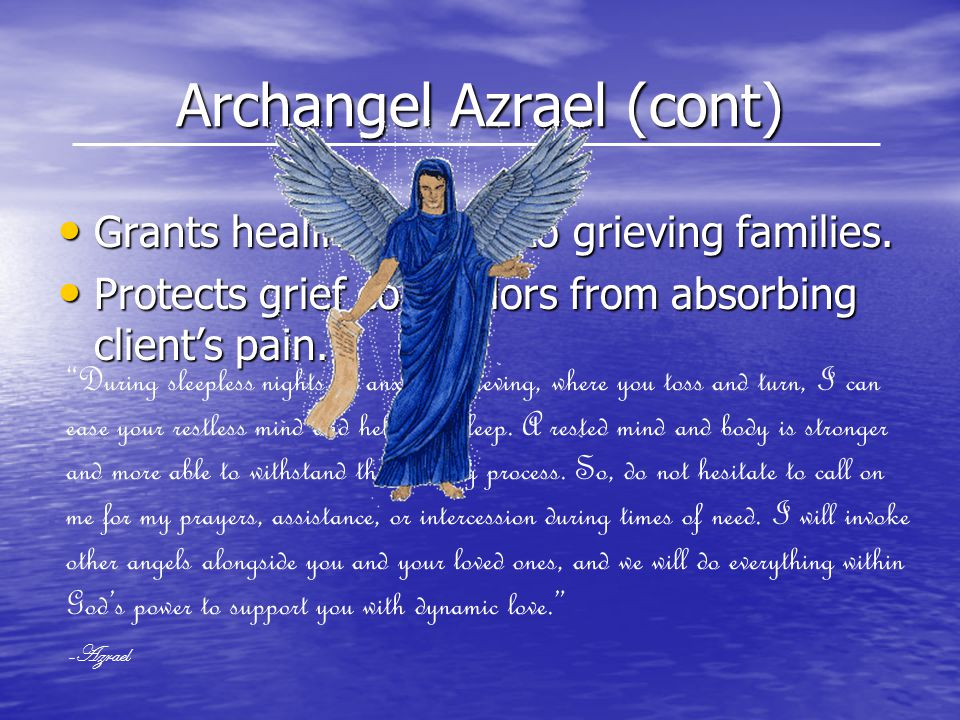 Archangel Azrael (cont) Grants healing energy to grieving families.